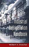 Industrial Refrigeration Handbook (MECHANICAL ENGINEERING)