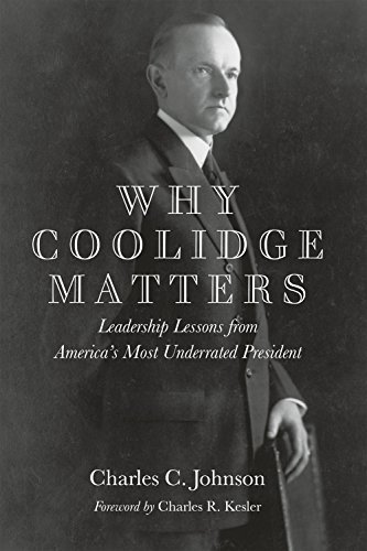 Why Coolidge Matters: Leadership Lessons from America's Most Underrated President (English Edition)