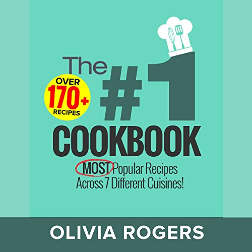 The #1 Cookbook: Over 170+ of the MOST Popular Recipes Across 7 Different Cuisines! (Breakfast, Lunch & Dinner) cover art
