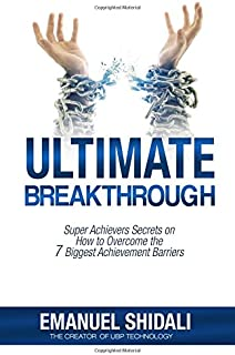Ultimate Breakthrough: Super Achievers Secrets on How to Overcome the 7 biggest Achievement Barriers