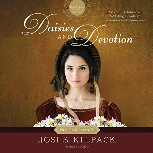 Daisies and Devotion: The Proper Romance Mayfield Family Regency Series, Book 2