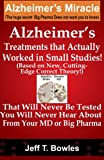 Alzheimer's Treatments That Actually Worked In Small Studies! (Based On New, Cutting-Edge, Correct Theory!) That Will Never Be Tested & You Will Never Hear...