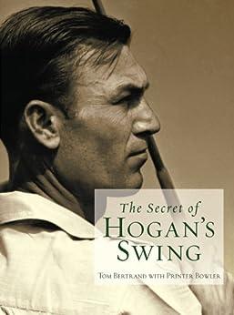The Secret of Hogan's Swing by [Tom Bertrand, Printer Bowler]