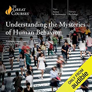 Understanding the Mysteries of Human Behavior                   By:                                                                                                                                 Mark Leary,                                                                                        The Great Courses                               Narrated by:                                                                                                                                 Mark Leary                      Length: 12 hrs and 11 mins     236 ratings     Overall 4.5