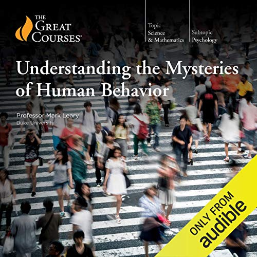 Understanding the Mysteries of Human Behavior                   Written by:                                                                                                                                 Mark Leary,                                                                                        The Great Courses                               Narrated by:                                                                                                                                 Mark Leary                      Length: 12 hrs and 11 mins     19 ratings     Overall 4.5