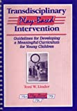 Transdisciplinary Play-Based Intervention: Guidelines for Developing a Meaningful Curriculum for Young Children (Transdisciplinary Play-Based Assessment & Transdisciplinary)