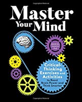 Master Your Mind: Critical-Thinking Exercises and Activities to Boost Brain Power and Think Smarter Front Cover