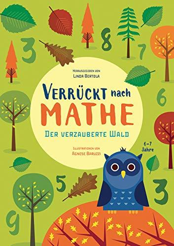 Der verzauberte Wald: Verrückt nach Mathe. Mathe-Übungsbuch. Addition und Substraktion für Grundschul-Kinder ab 6 Jahren. Inklusive Lösungen und Sticker