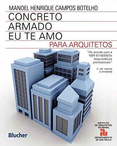 Concreto Armado - Eu te amo: Para Arquitetos