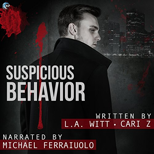 Suspicious Behavior     Bad Behavior, Book 2              By:                                                                                                                                 L. A. Witt,                                                                                        Cari Z.                               Narrated by:                                                                                                                                 Michael Ferraiuolo                      Length: 7 hrs and 58 mins     93 ratings     Overall 4.6