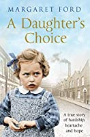 A Daughter's Choice: A True Story of Hardship, Heartache and Hope