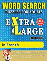 WORD SEARCH PUZZLES EXTRA LARGE PRINT FOR ADULTS IN FRENCH - Delta Classics - The LARGEST PRINT WordSearch Game for Adults And Seniors - Find 2000 Cleverly Hidden Words - Have Fun with 100 Jumbo Puzzles (Activity Book): Learn French With Word Search Puzz (Word Searches in Large Print)