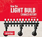 How the Light Bulb Changed History (Essential Library of Inventions)