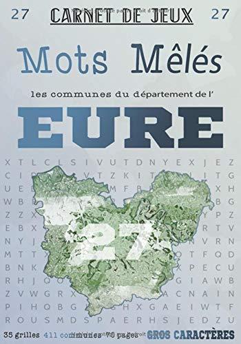 Carnet de Jeux: Mots Mêlés Les Communes de l'Eure: Grilles de Mots Cachés pour adultes: Communes du Département de l'Eure (GROS CARACTERES) (Mots Mêlés Départements français, Band 27)