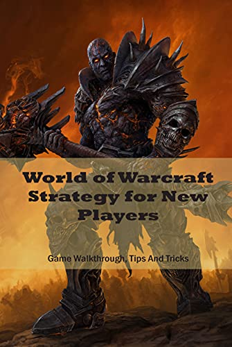 World of Warcraft Strategy for New Players: Game Walkthrough, Tips And Tricks: Game Guide Book (English Edition)