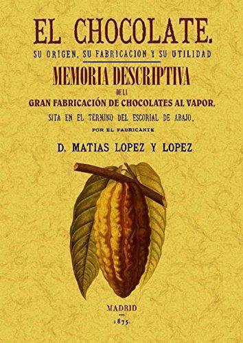 El Chocolate. Su Origen, Su Fabricación y Su Utilidad / Memoria Descriptiva de La Primera Fabrica de Chocolate