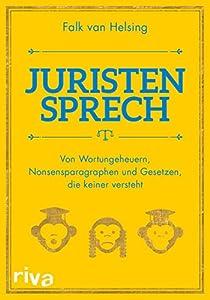 Gebundene Ausgabe - Juristensprech Themen Wortungeheuer Nonsensparagraphen und Gesetzen die niemand versteht