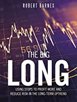 The Big Long: Using Stops to Profit More and Reduce Risk in the Long-term Uptrend