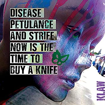 Disease petulance and strife now is the time to buy a knife.