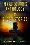 The Wallsend Writers' Anthology Of Short Stories (English Edition)