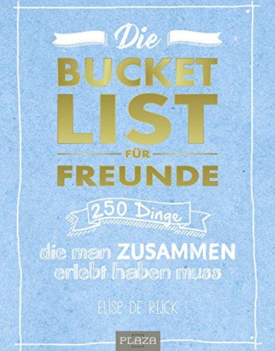 Die Bucket List für Freunde: 250 Dinge, die man zusammen erlebt haben muss