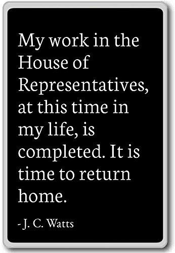 Mijn werk in het Huis van Afgevaardigden, op deze. - J. C. Watts citaten koelkast magneet