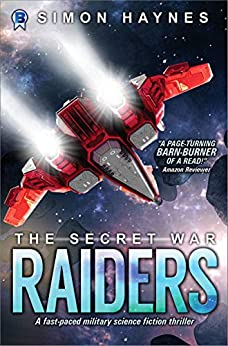 Raiders: A fast-paced military science fiction thriller (The Secret War Book 1) by [Simon Haynes]