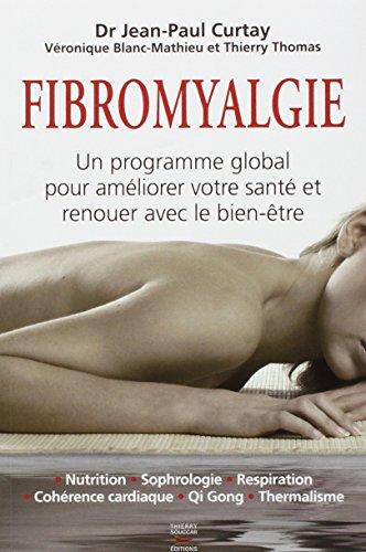 Fibromyalgie : Un programme global pour améliorer votre santé et renouer avec le bien-être (Médecine)