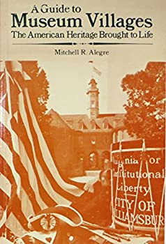 Paperback A guide to museum villages: The American heritage brought to life Book