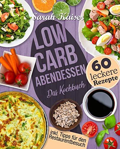 Low Carb Abendessen: Das Kochbuch mit 60 einfachen und leckeren...