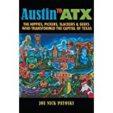 Austin to Atx: The Hippies, Pickers, Slackers, & Geeks Who Transformed the Capital of Texas
