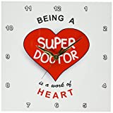 3dRose DPP_183864_1 Being a Super Doctor is a Work of Heart Appreciating Good Medical Dr Wall Clock,...