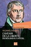 L'avenir de la liberté. Rousseau, Kant, Hegel. Une histoire personnelle de la philosophie - Histoire personnelle de la philosophie