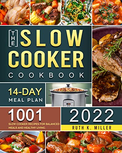 The Slow Cooker Cookbook 2022: 1001 Slow Cooker Recipes for Balanced Meals and Healthy Living. (14-Day Meal Plan)