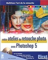 Votre Atelier De Retouche Photo Avec Photoshop 5: [Maîtrisez L'art De La Retouche] 2844270433 Book Cover