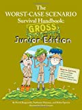 The Worst-Case Scenario Survival Handbook: Gross Junior Edition