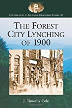 The Forest City Lynching of 1900: Populism, Racism, and White Supremacy in Rutherford County, North Carolina (Contributions to Southern Appalachian Studies, 10)