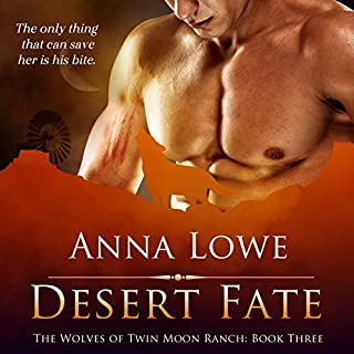 Desert Fate     The Wolves of Twin Moon Ranch, Book 3              By:                                                                                                                                 Anna Lowe                               Narrated by:                                                                                                                                 Kelsey Osborne                      Length: 5 hrs and 41 mins     21 ratings     Overall 4.9
