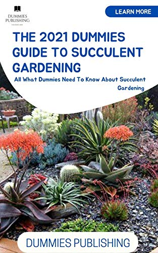 THE 2021 DUMMIES GUIDE TO SUCCULENT GARDENING: All What Dummies Need To Know About Succulent Gardening (English Edition)