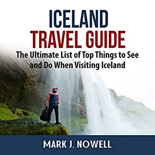 Iceland Travel Guide: The Ultimate List of Top Things to See and Do When Visiting Iceland cover art