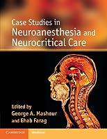 Case Studies in Neuroanesthesia and Neurocritical Care (Case Studies in Neurology)