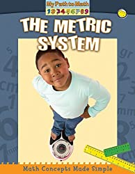 Image: The Metric System (My Path to Math), by Paul Challen (Author). Publisher: Crabtree Publishing Company (August 1, 2009)
