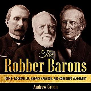 The Robber Barons: John D. Rockefeller, Andrew Carnegie, and Cornelius Vanderbilt cover art