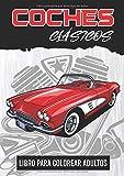 Coches Clasicos - Libro para colorear adultos: colorear coches
