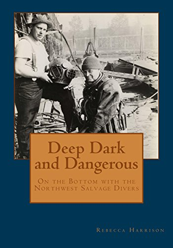 Deep, Dark and Dangerous: On the Bottom with the Northwest Salvage Divers (English Edition)