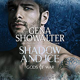 Shadow and Ice     Gods of War Series, Book 1              By:                                                                                                                                 Gena Showalter                               Narrated by:                                                                                                                                 Melissa Moran,                                                                                        Leo Barnabas                      Length: 14 hrs and 48 mins     125 ratings     Overall 4.1