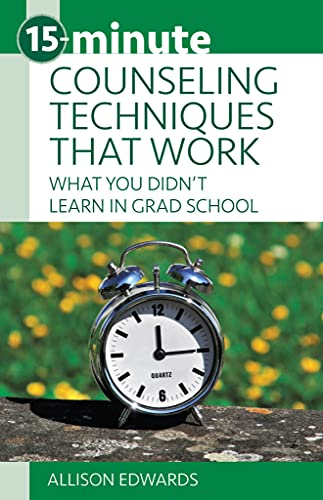 Compare Textbook Prices for 15-Minute Counseling Techniques that Work: What You Didn't Learn in Grad School 15-Minute Focus  ISBN 9781937870690 by Allison Edwards