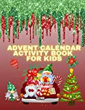 Advent Calendar Activity Book for Kids: All in Color, Countdown to Christmas Advent Calendar For Kids , Perfect Christmas Gift, A Fun Workbook for ... Coloring pages, Dot to Dot, Mazes, and More
