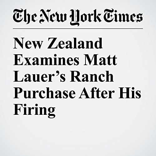 New Zealand Examines Matt Lauer's Ranch Purchase After His Firing audiobook cover art