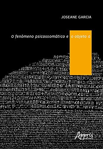 O Fenômeno Psicossomático e o Objeto A